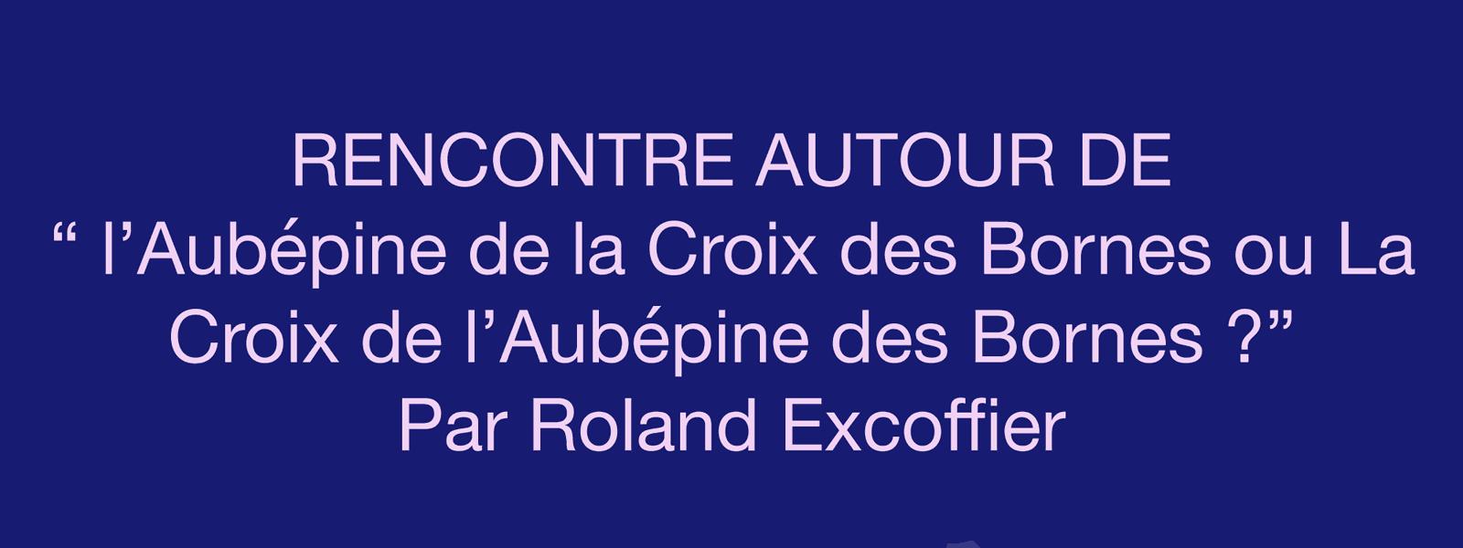 """Rencontre autour de """"L'Aubépine de la Croix des Bornes ou La Croix de l'Aubépine des Bornes ?"""""""