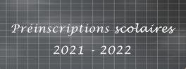 Préinscriptions scolaires 2021-2022